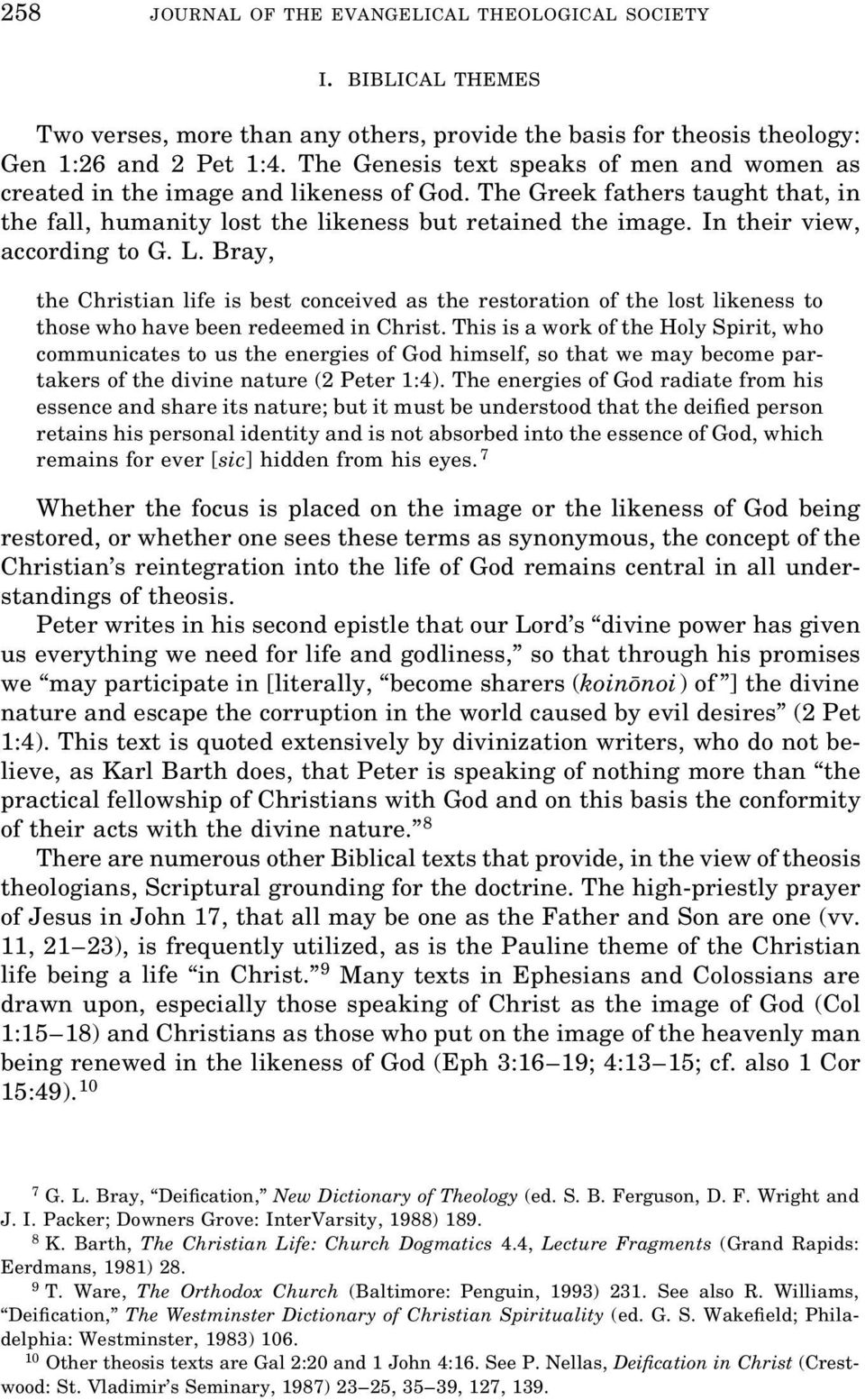 In their view, according to G. L. Bray, the Christian life is best conceived as the restoration of the lost likeness to those who have been redeemed in Christ.