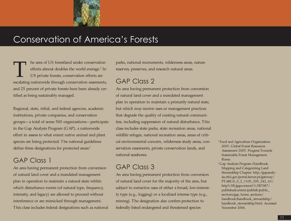 Regional, state, tribal, and federal agencies, academic institutions, private companies, and conservation groups a total of some 500 organizations participate in the Gap Analysis Program (GAP), a