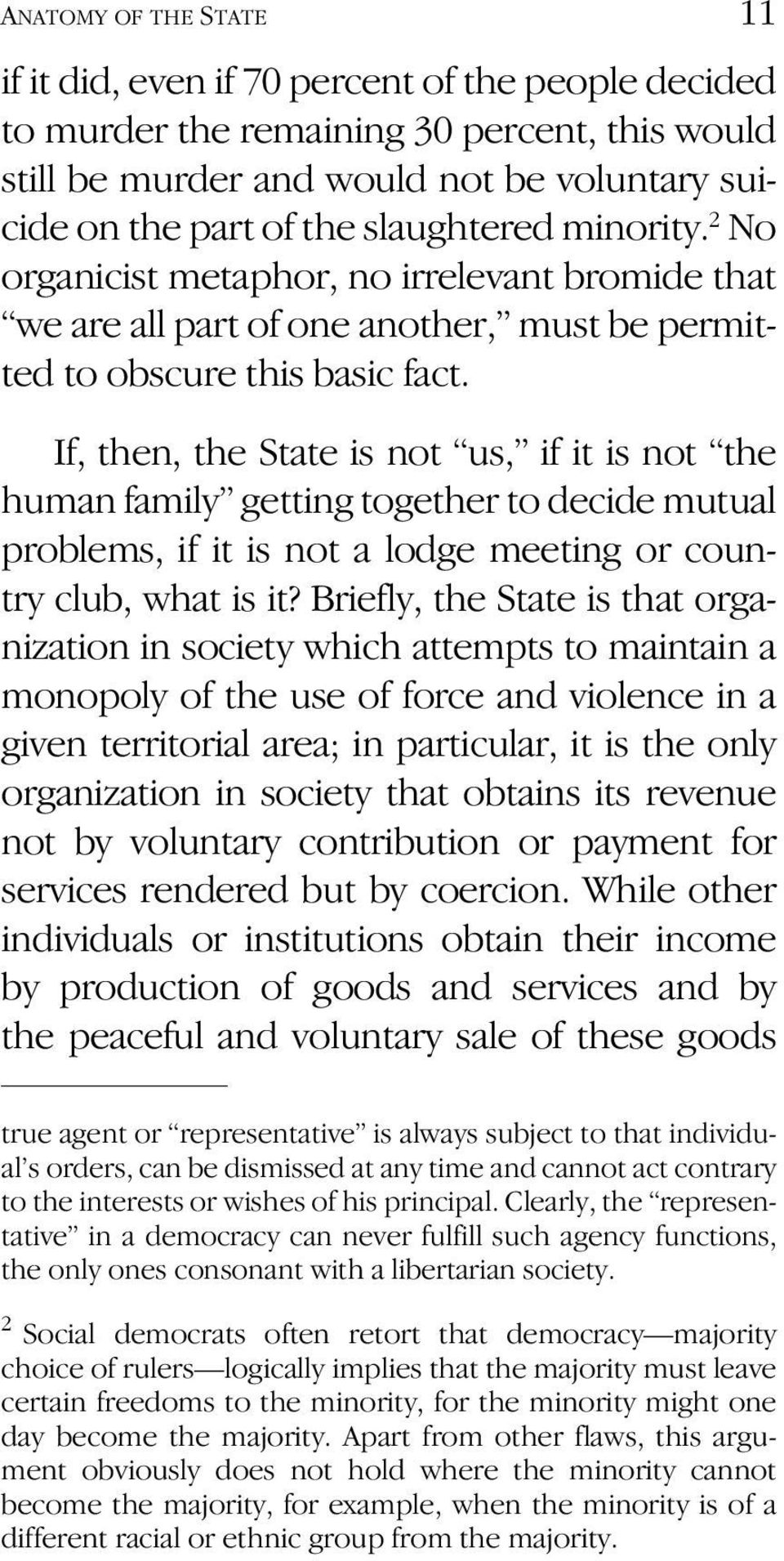 If, then, the State is not us, if it is not the human family getting together to decide mutual problems, if it is not a lodge meeting or country club, what is it?