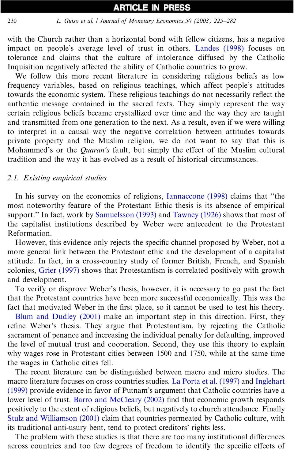Landes (1998) focuses on tolerance andclaims that the culture of intolerance diffusedby the Catholic Inquisition negatively affectedthe ability of Catholic countries to grow.