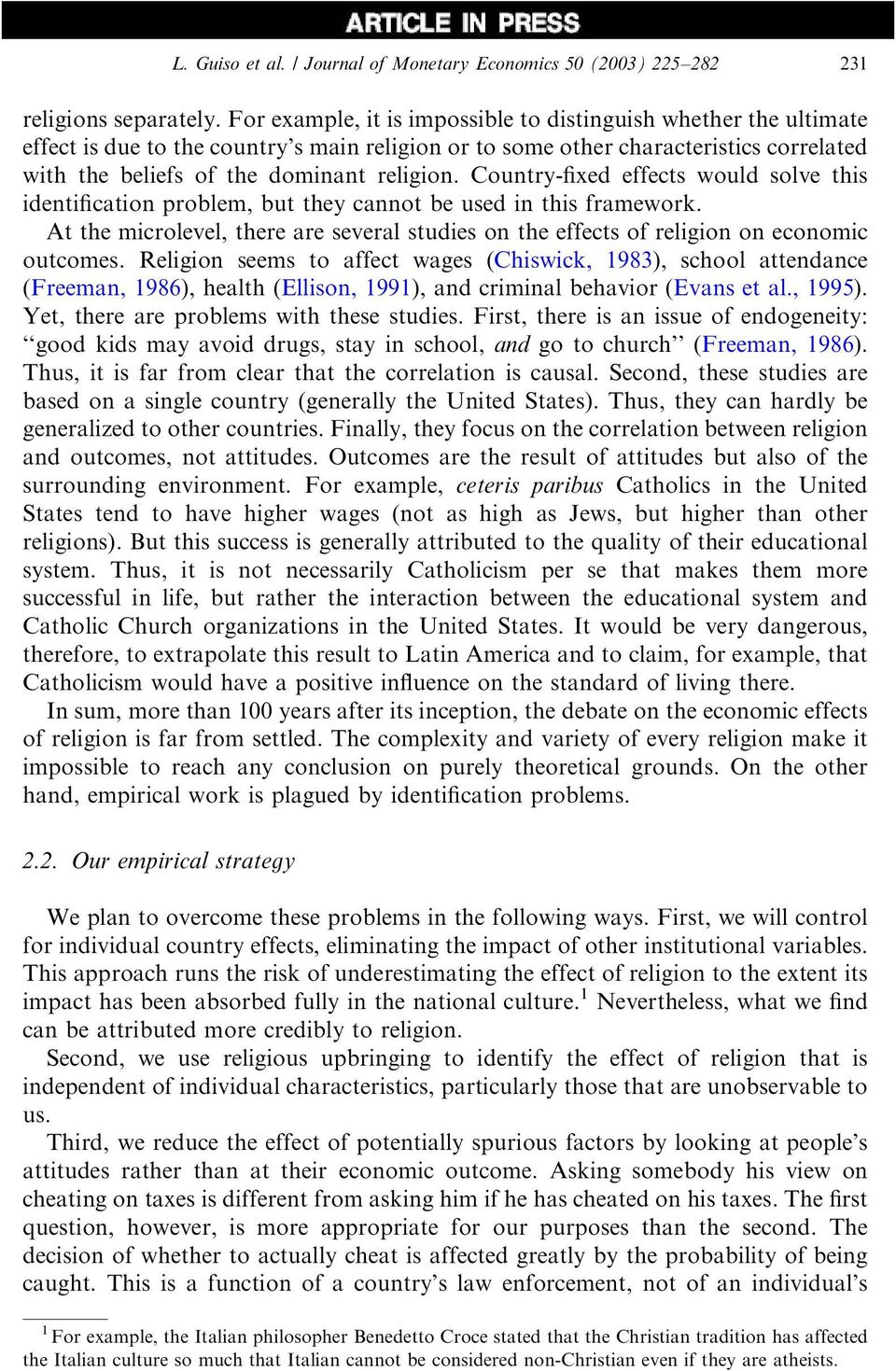 Country-fixedeffects wouldsolve this identification problem, but they cannot be used in this framework. At the microlevel, there are several studies on the effects of religion on economic outcomes.
