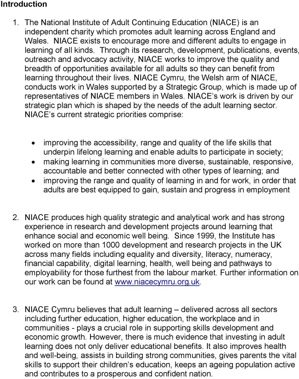 Through its research, development, publications, events, outreach and advocacy activity, NIACE works to improve the quality and breadth of opportunities available for all adults so they can benefit