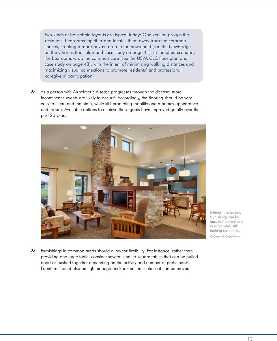 In the other scenario, the bedrooms wrap the common core (see the USVA CLC floor plan and case study on page 43), with the intent of minimizing walking distances and maximizing visual connections to