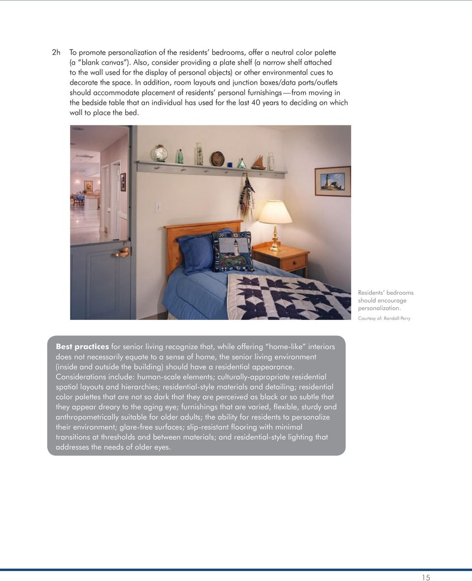 In addition, room layouts and junction boxes/data ports/outlets should accommodate placement of residents personal furnishings from moving in the bedside table that an individual has used for the