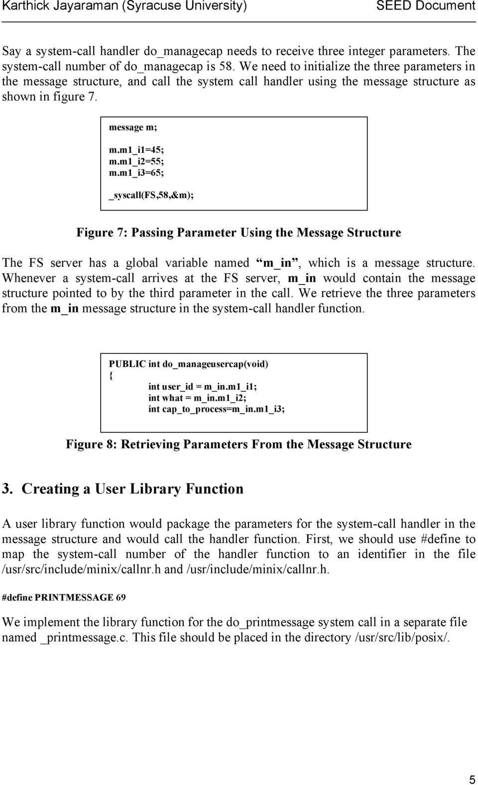 m1_i3=65; _syscall(fs,58,&m); Figure 7: Passing Parameter Using the Message Structure The FS server has a global variable named m_in, which is a message structure.