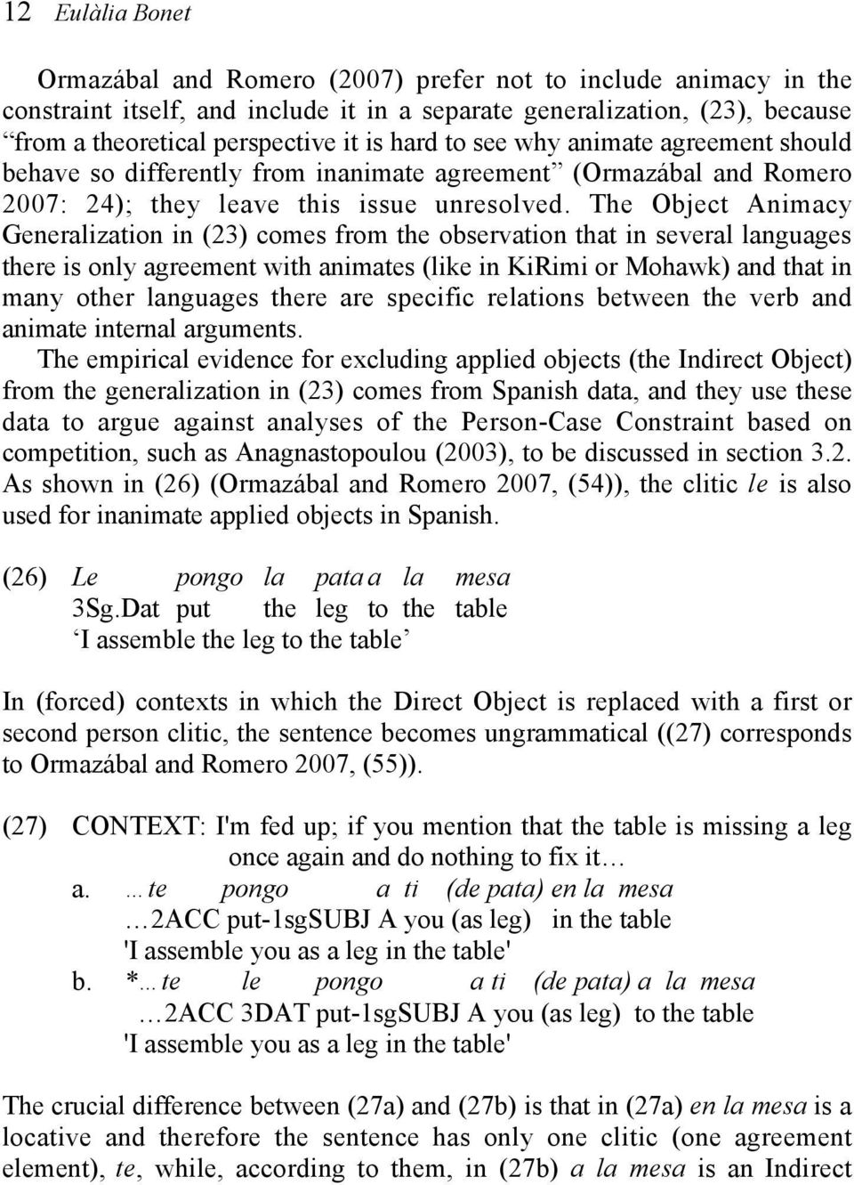 The Object Animacy Generalization in (23) comes from the observation that in several languages there is only agreement with animates (like in KiRimi or Mohawk) and that in many other languages there