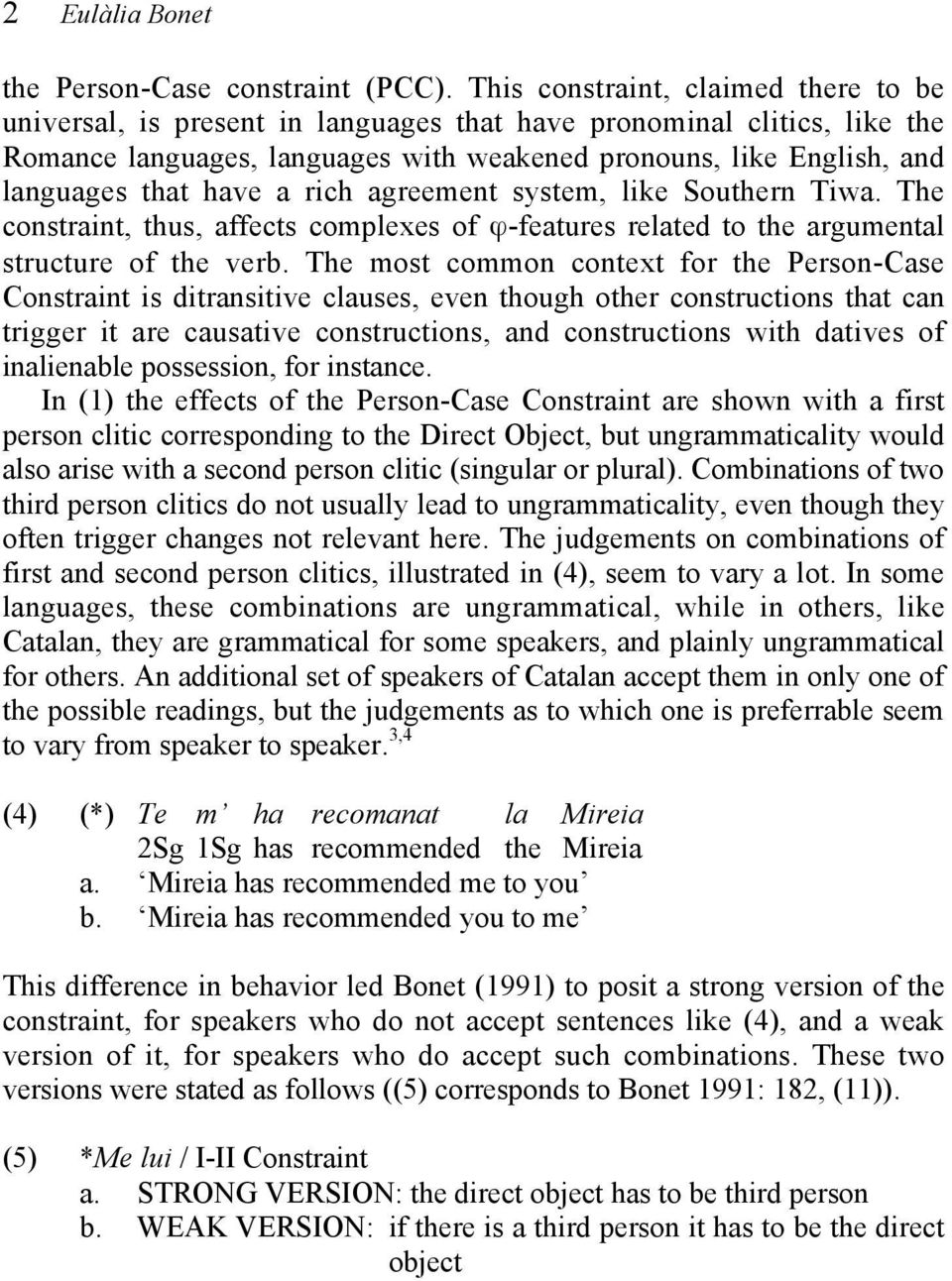 have a rich agreement system, like Southern Tiwa. The constraint, thus, affects complexes of ϕ-features related to the argumental structure of the verb.