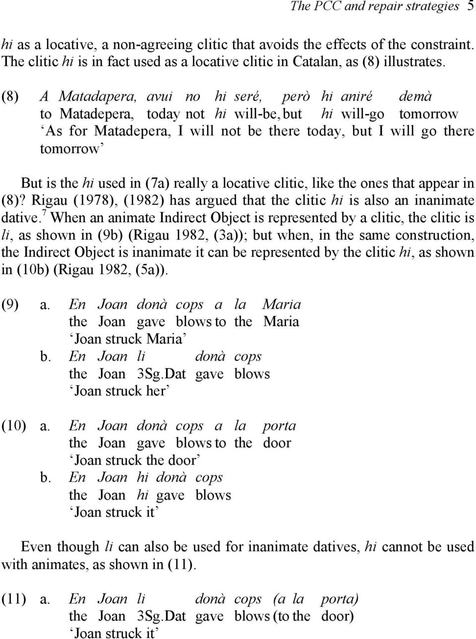 the hi used in (7a) really a locative clitic, like the ones that appear in (8)? Rigau (1978), (1982) has argued that the clitic hi is also an inanimate dative.