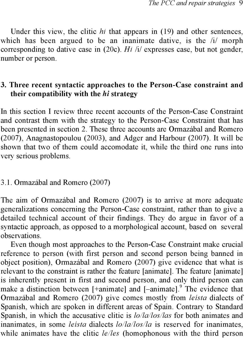 Three recent syntactic approaches to the Person-Case constraint and their compatibility with the hi strategy In this section I review three recent accounts of the Person-Case Constraint and contrast