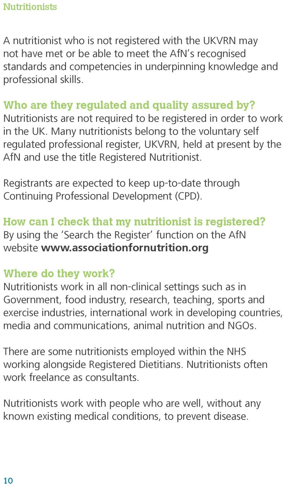 Many nutritionists belong to the voluntary self regulated professional register, UKVRN, held at present by the AfN and use the title Registered Nutritionist.