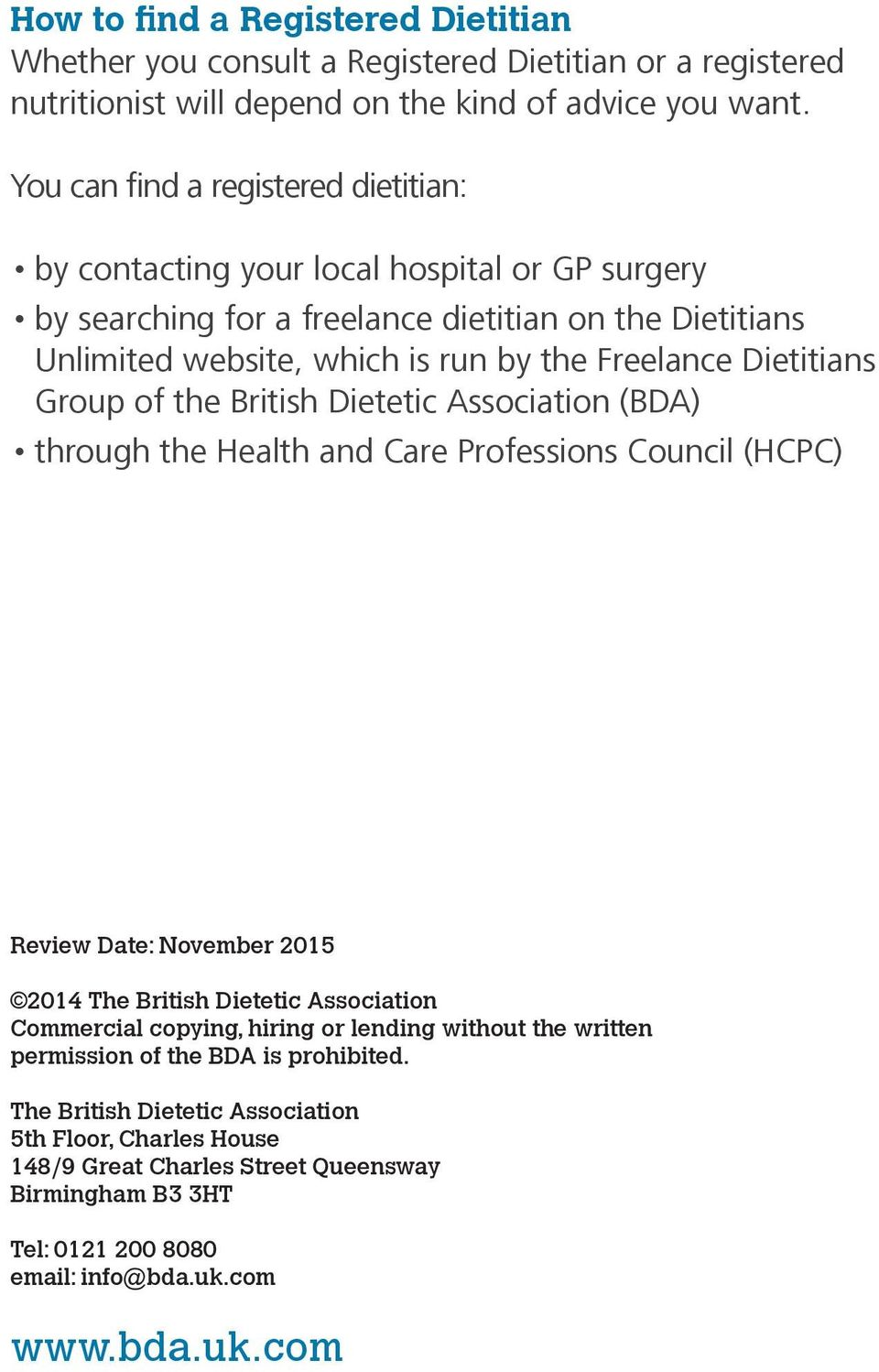 Dietitians Group of the British Dietetic Association (BDA) through the Health and Care Professions Council (HCPC) Review Date: November 2015 2014 The British Dietetic Association Commercial