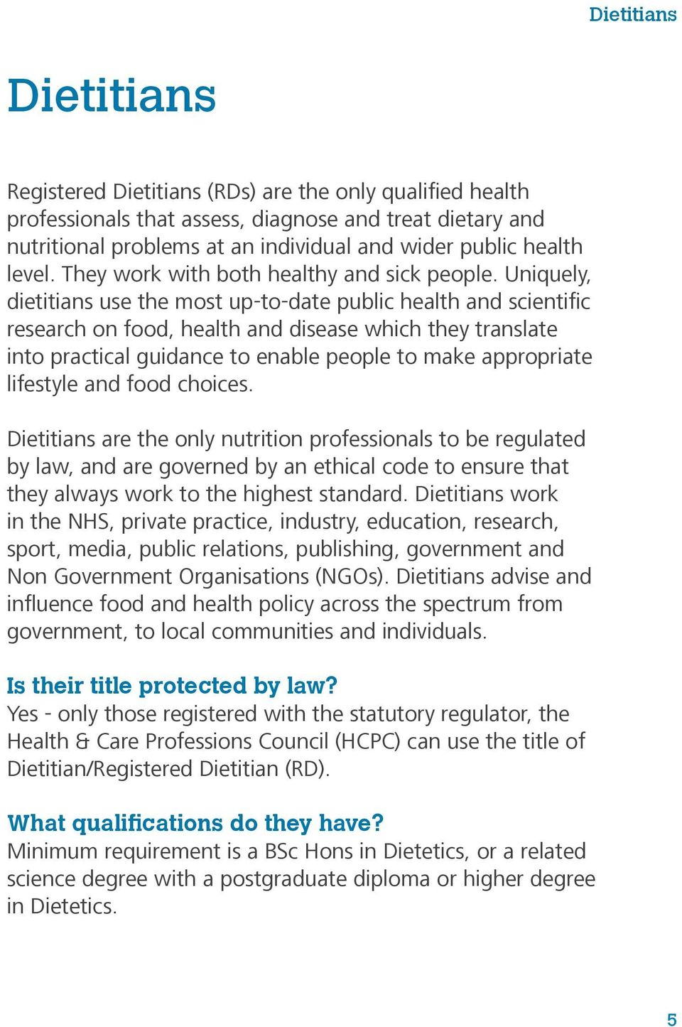Uniquely, dietitians use the most up-to-date public health and scientific research on food, health and disease which they translate into practical guidance to enable people to make appropriate