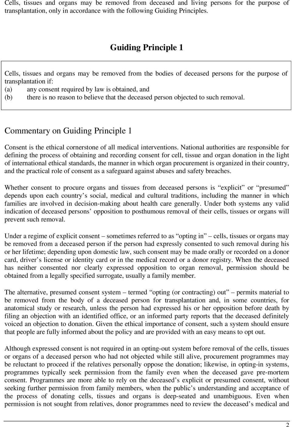 no reason to believe that the deceased person objected to such removal. Commentary on Guiding Principle 1 Consent is the ethical cornerstone of all medical interventions.