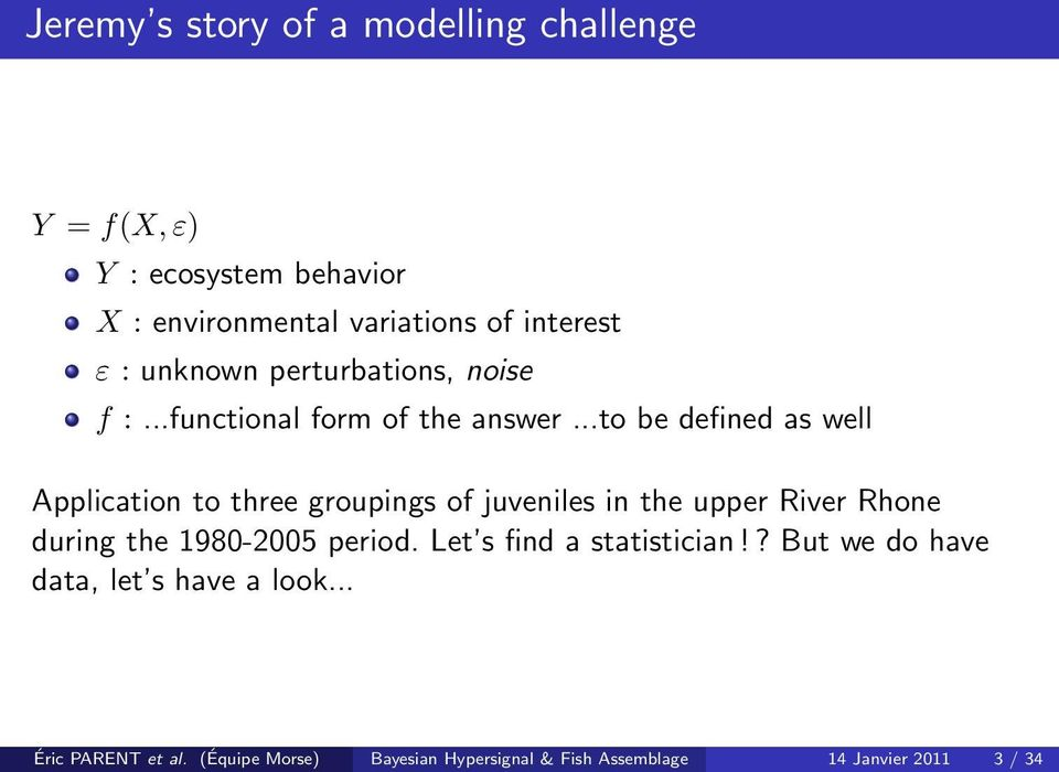 ..to be defined as well Application to three groupings of juveniles in the upper River Rhone during the 1980-2005