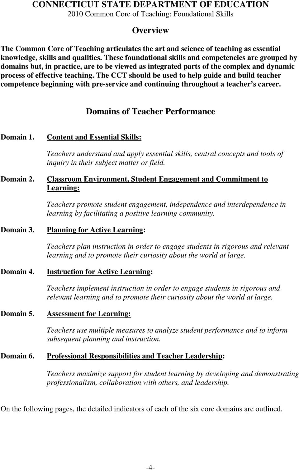 The CCT should be used to help guide and build teacher competence beginning with pre-service and continuing throughout a teacher s career. Domains of Teacher Performance Domain 1.
