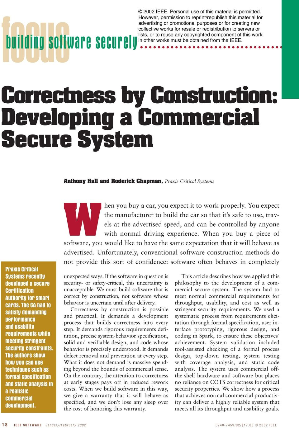 The authors show how you can use techniques such as formal specification and static analysis in a realistic commercial development. When you buy a car, you expect it to work properly.