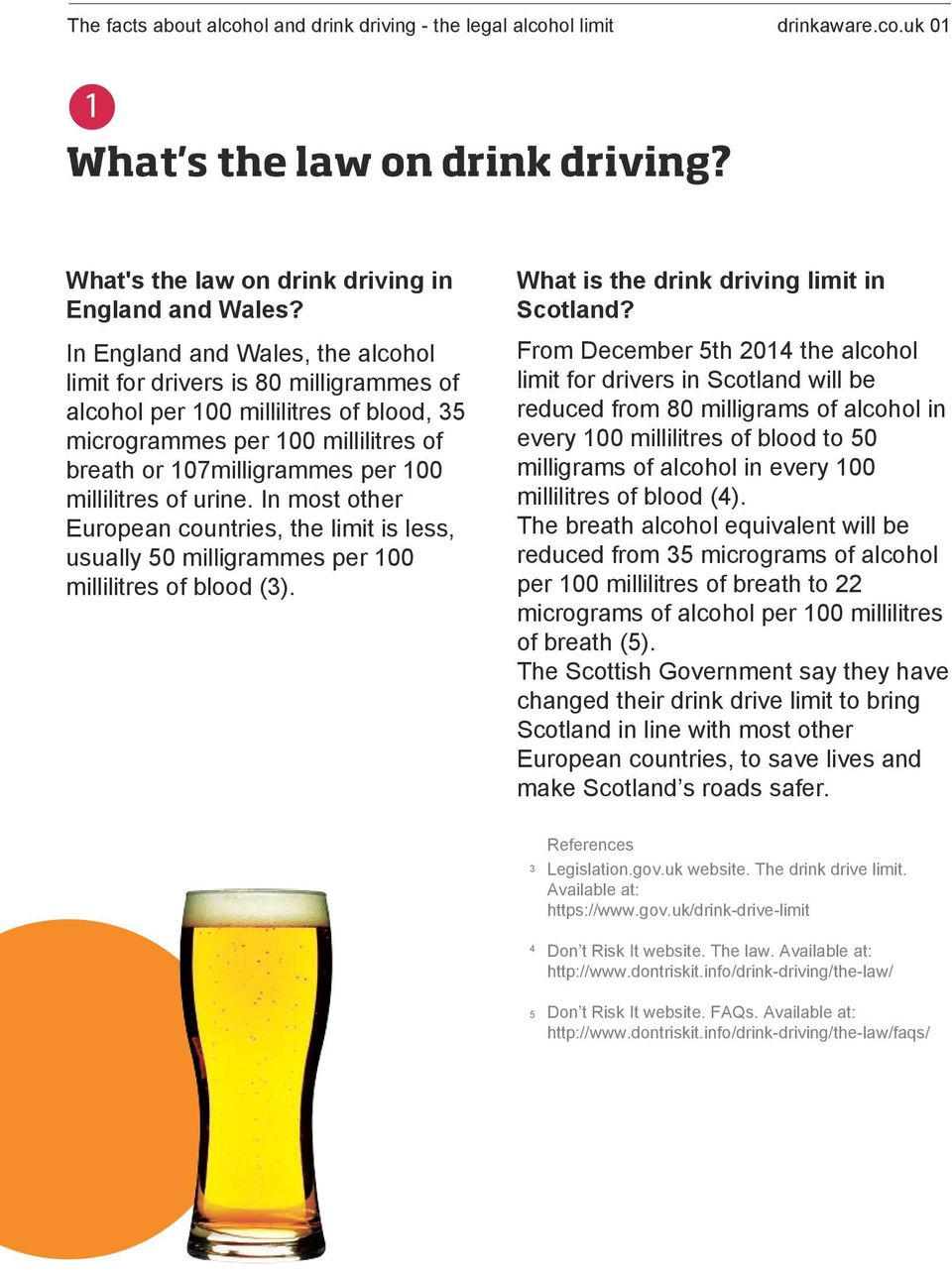 urine. In most other European countries, the limit is less, usually 50 milligrammes per 100 millilitres of blood (3). What is the drink driving limit in Scotland?