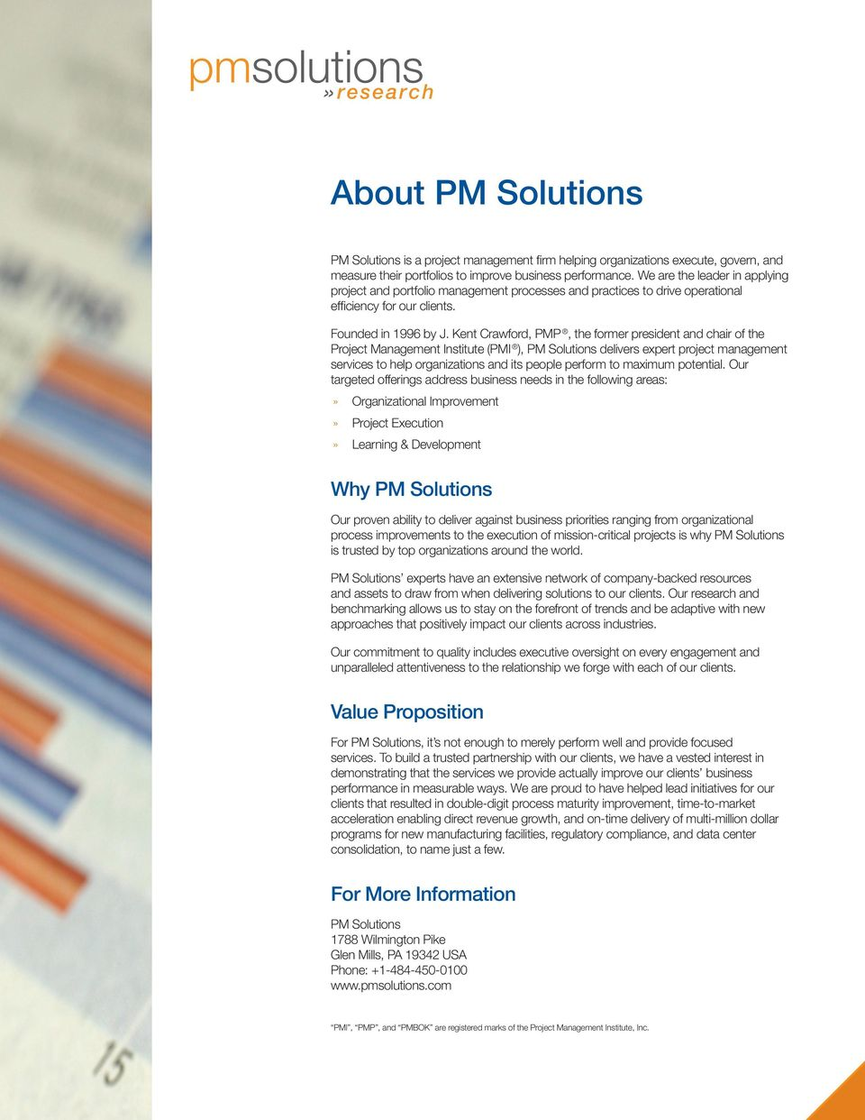 Kent Crawford, PMP, the former president and chair of the Project Management Institute (PMI ), PM Solutions delivers expert project management services to help organizations and its people perform to