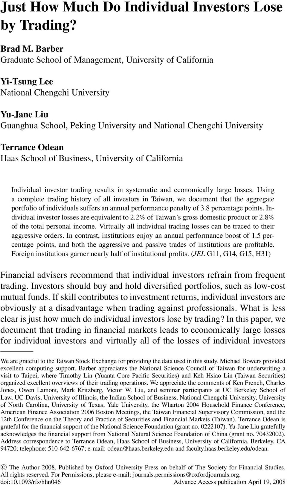 Haas School of Business, University of California Individual investor trading results in systematic and economically large losses.