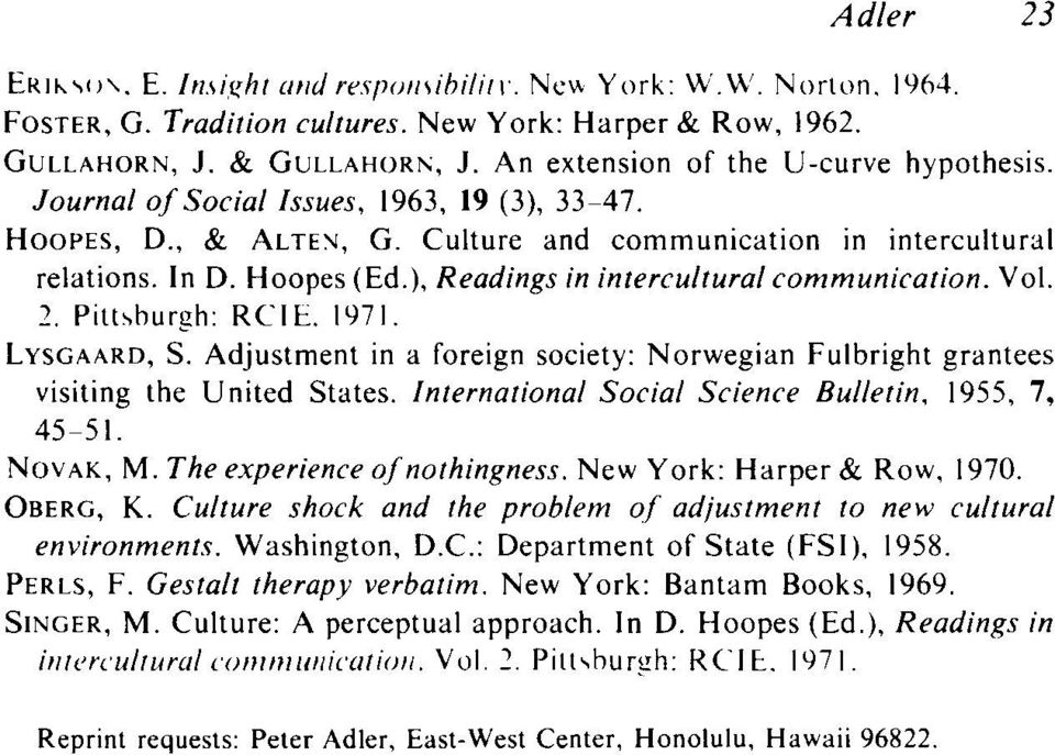 2 Pittsburgh RCIE. 1971. LYSGAARD, S. Adjustment in a foreign society: Norwegian Fulbright grantees visiting the United States. International Social Science Bulletin, 1955, 7, 45-51. NOVAK, M.