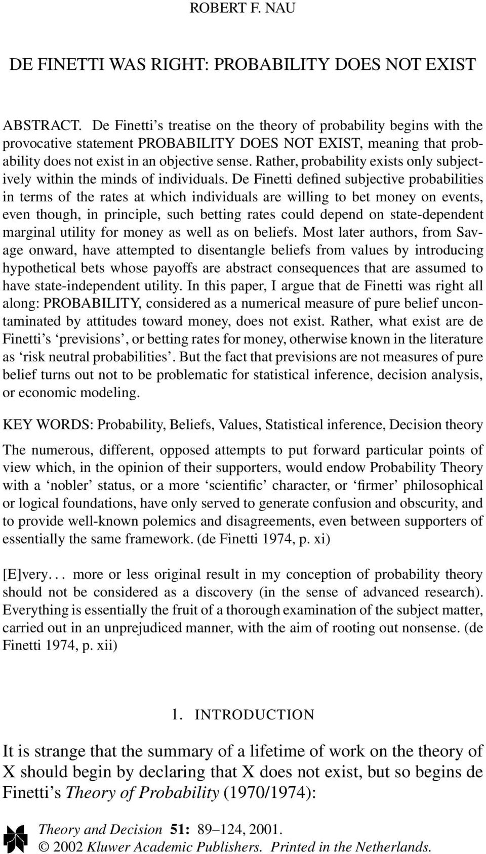 Rather, probability exists only subjectively within the minds of individuals.