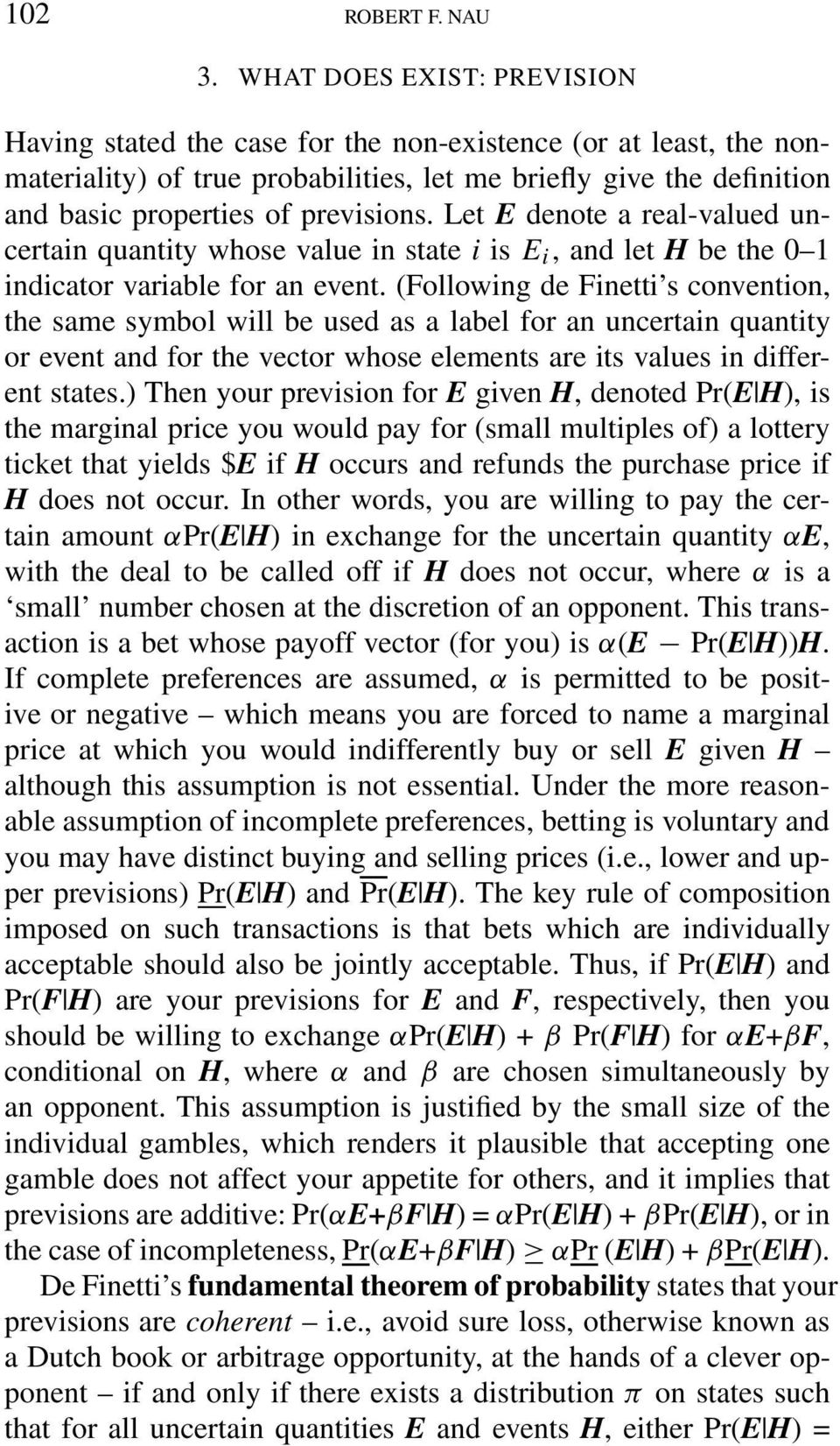Let E denote a real-valued uncertain quantity whose value in state i is E i,andleth be the 0 1 indicator variable for an event.