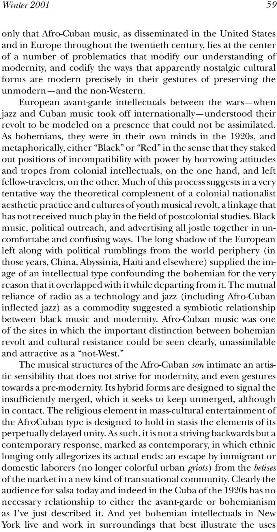 European avant-garde intellectuals between the wars when jazz and Cuban music took off internationally understood their revolt to be modeled on a presence that could not be assimilated.