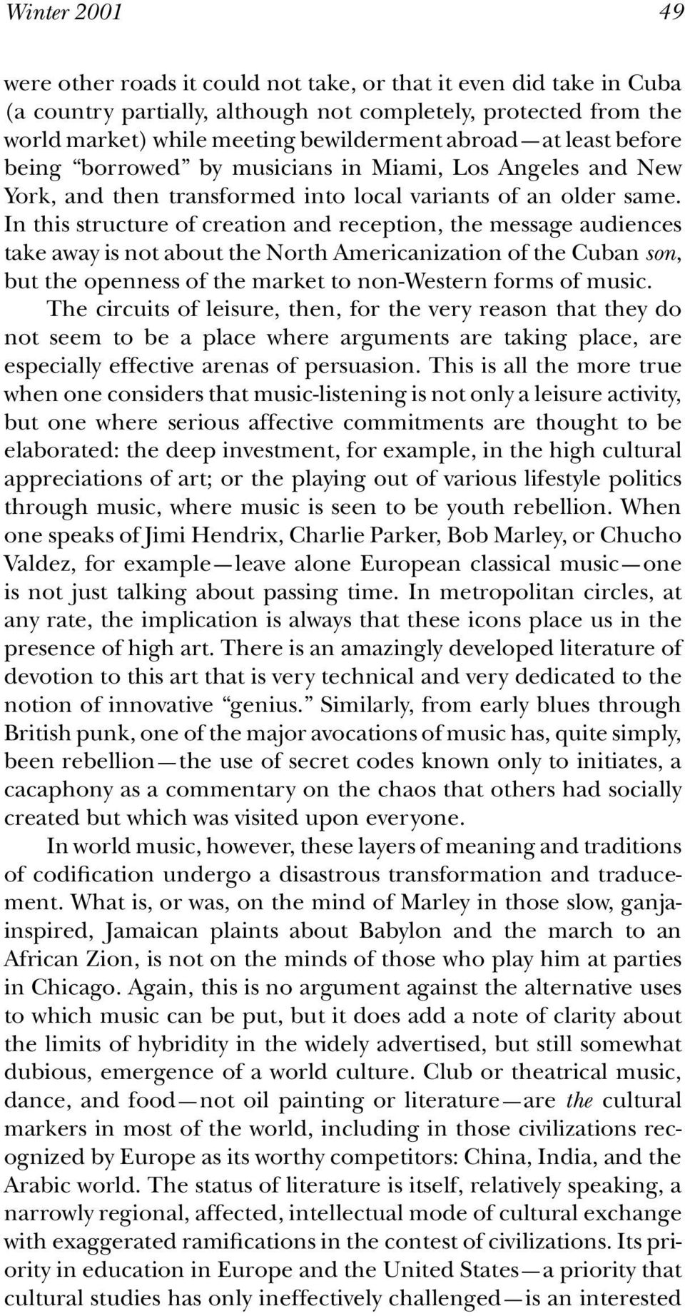 In this structure of creation and reception, the message audiences take away is not about the North Americanization of the Cuban son, but the openness of the market to non-western forms of music.