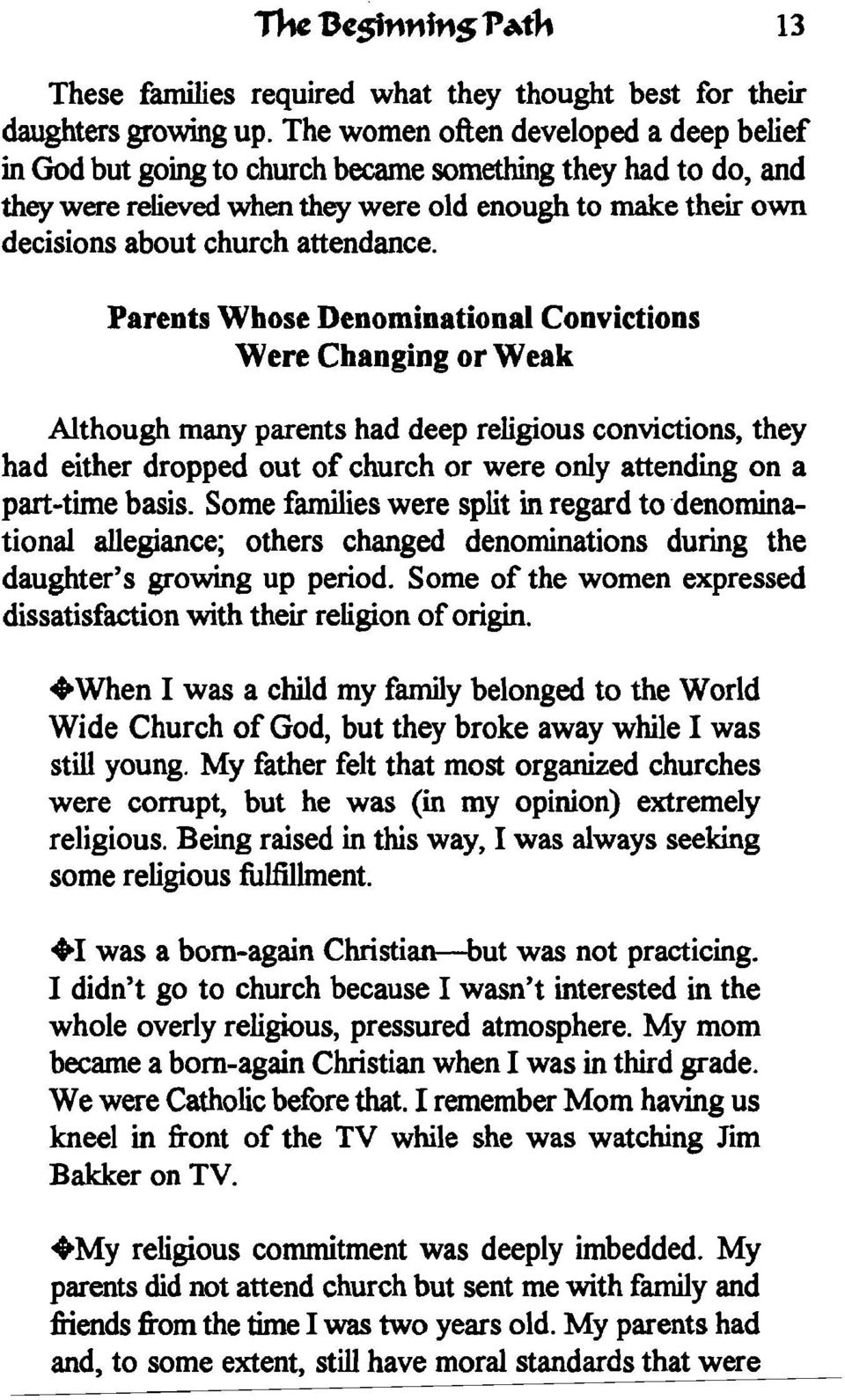Parents Whose Denominational Convictions Were Changing or Weak Although many parents had deep religious convictions, they had either dropped out of church or were only attending on a part-time basis.