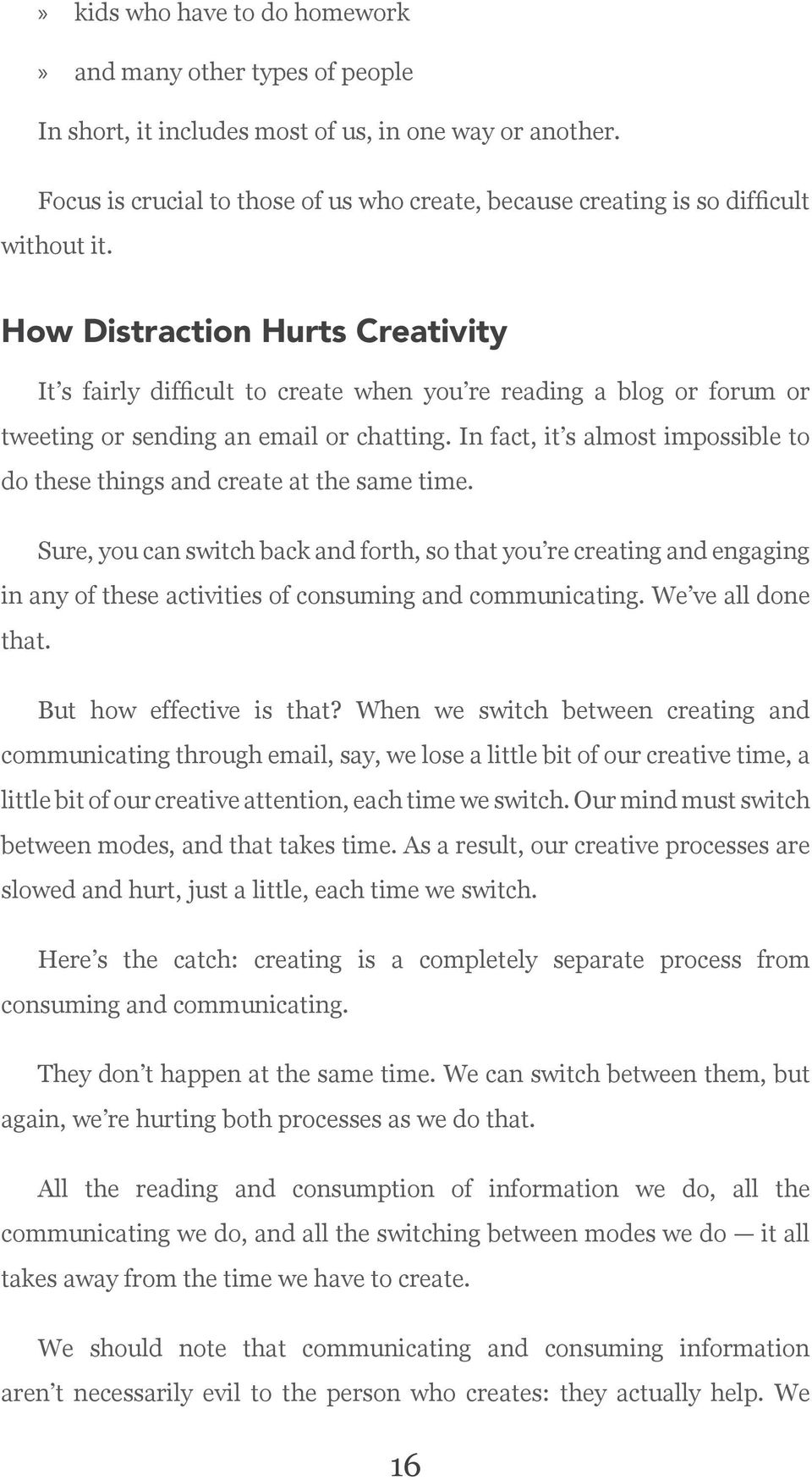 How Distraction Hurts Creativity It s fairly difficult to create when you re reading a blog or forum or tweeting or sending an email or chatting.