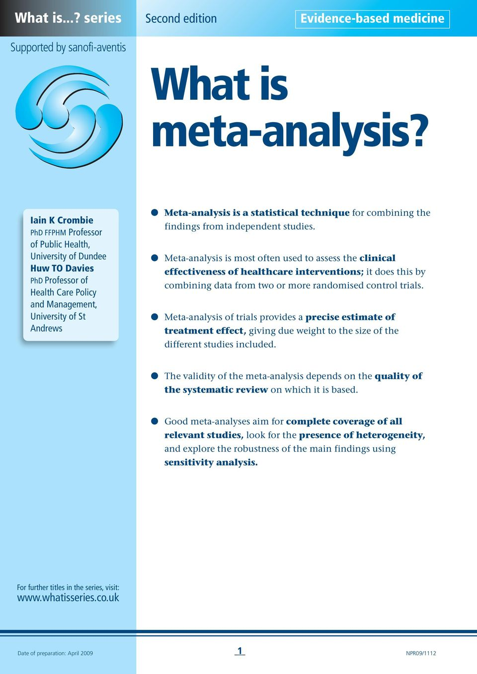 Meta-analysis is most often used to assess the clinical effectiveness of healthcare interventions; it does this by combining data from two or more randomised control trials.
