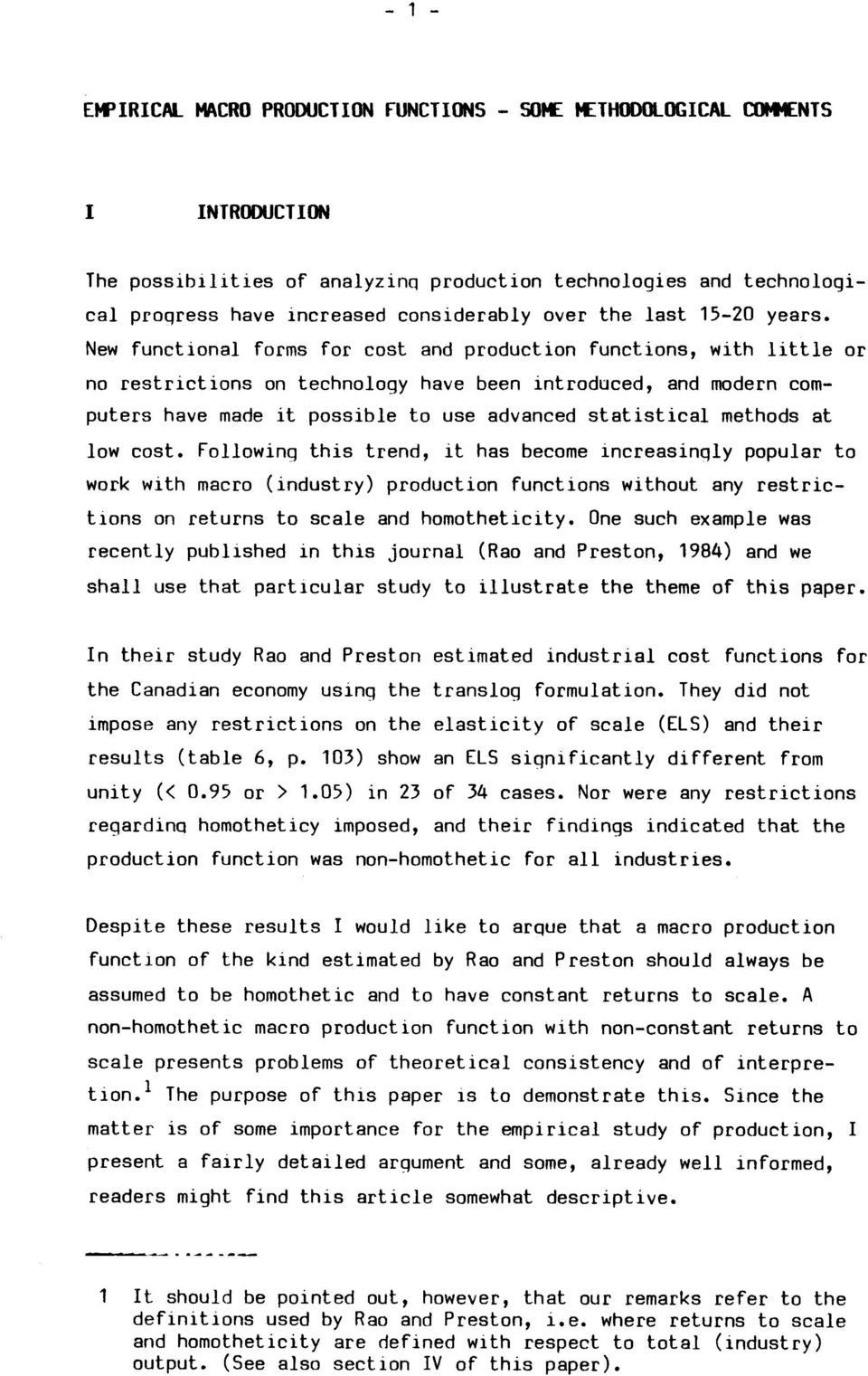 New functional forms for cost and production functions, with little or no restrictions on technology have been introduced, and modern computers have made it possible to use advanced statistical