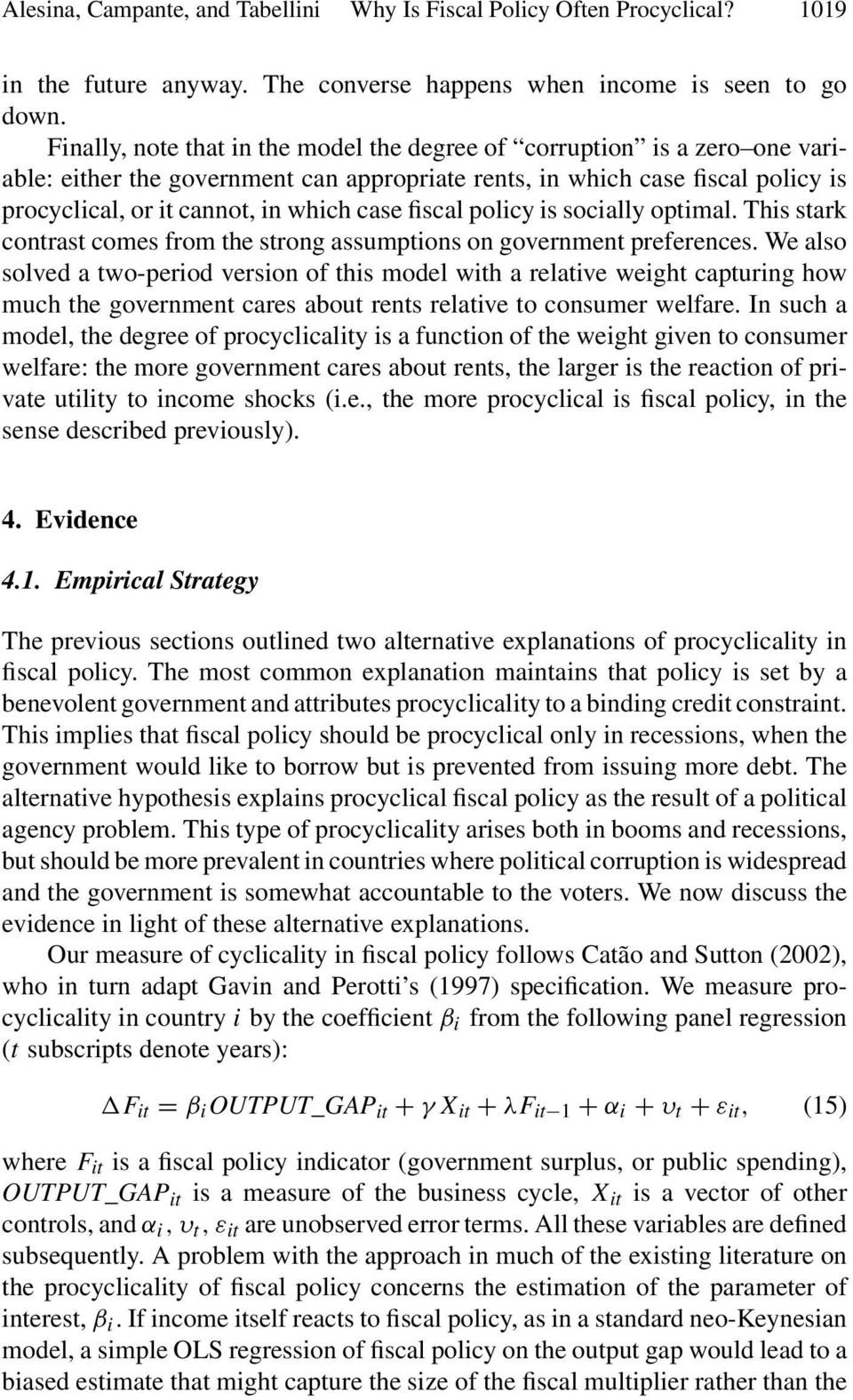 fiscal policy is socially optimal. This stark contrast comes from the strong assumptions on government preferences.
