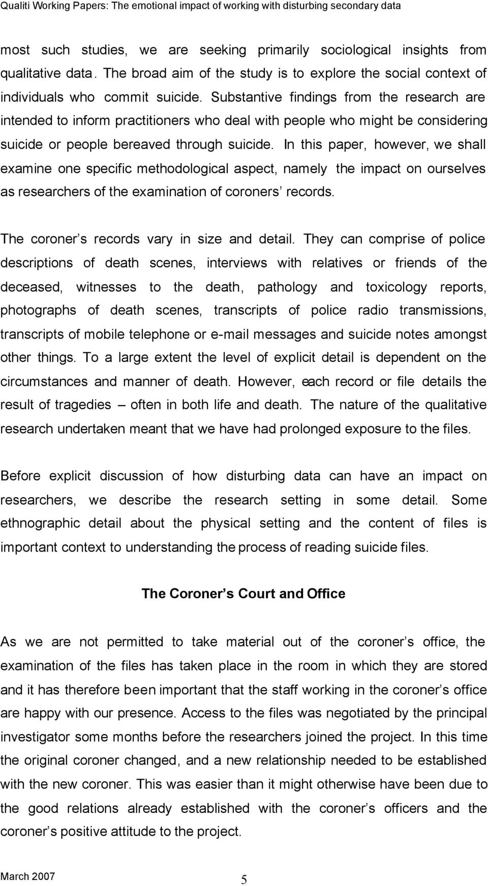 In this paper, however, we shall examine one specific methodological aspect, namely the impact on ourselves as researchers of the examination of coroners records.