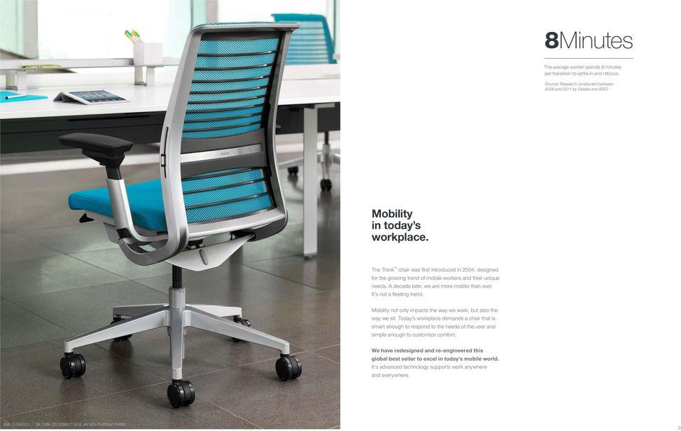 Mobility not only impacts the way we work, but also the way we sit. Today s workplace demands a chair that is smart enough to respond to the needs of the user and simple enough to customize comfort.