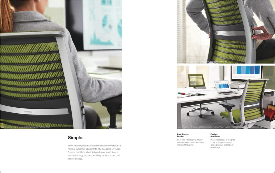 The Integrated LiveBack System, combines a flexible back frame, linked flexors and dual-energy lumbar to intuitively sense and respond to user s needs.