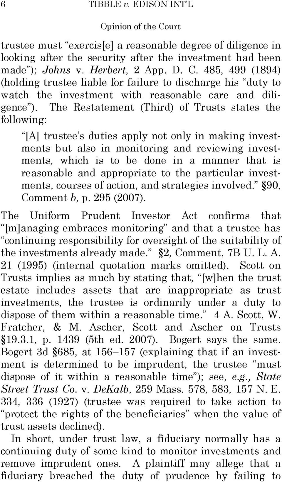 The Restatement (Third) of Trusts states the following: [A] trustee s duties apply not only in making investments but also in monitoring and reviewing investments, which is to be done in a manner
