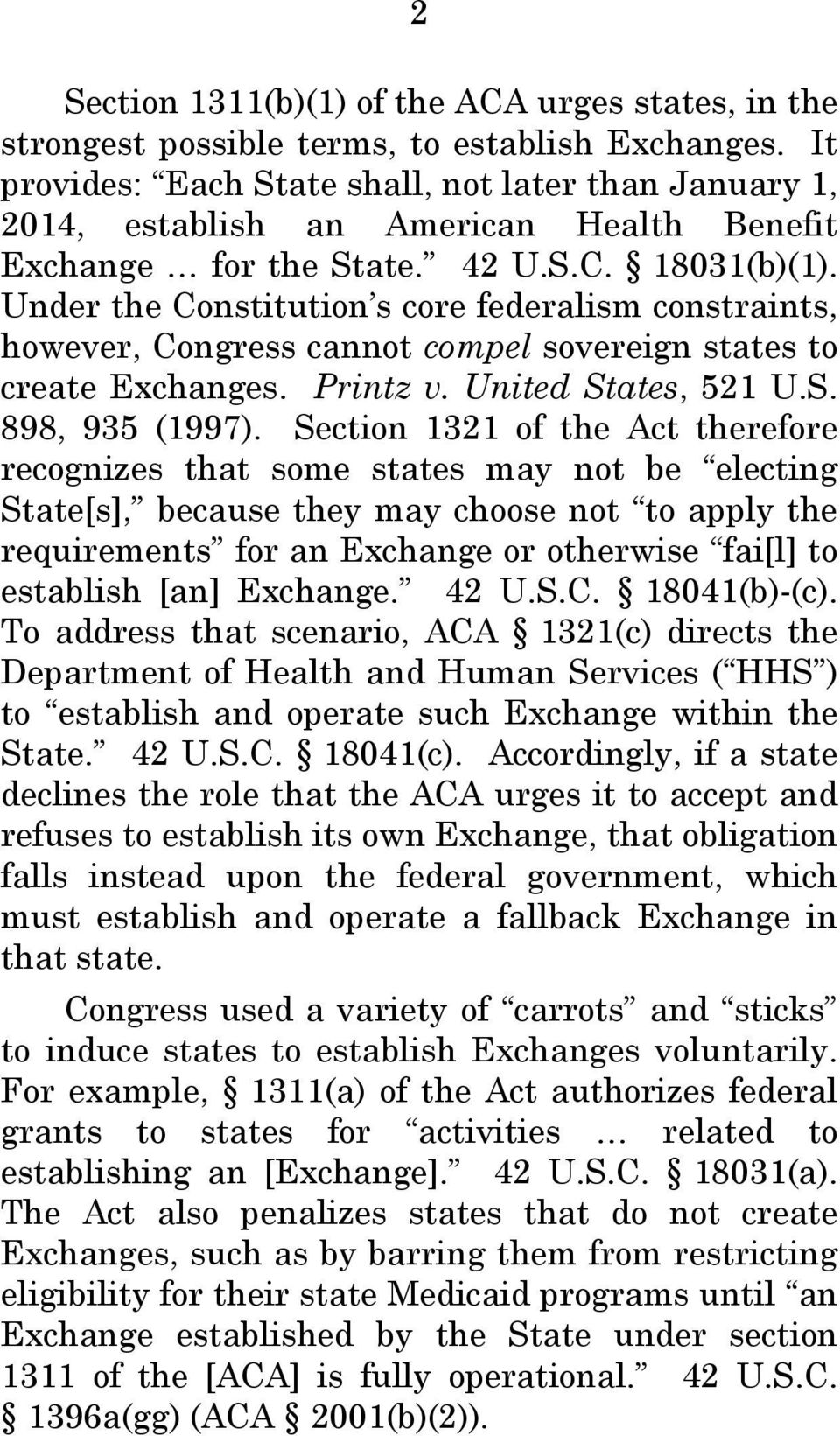 Under the Constitution s core federalism constraints, however, Congress cannot compel sovereign states to create Exchanges. Printz v. United States, 521 U.S. 898, 935 (1997).
