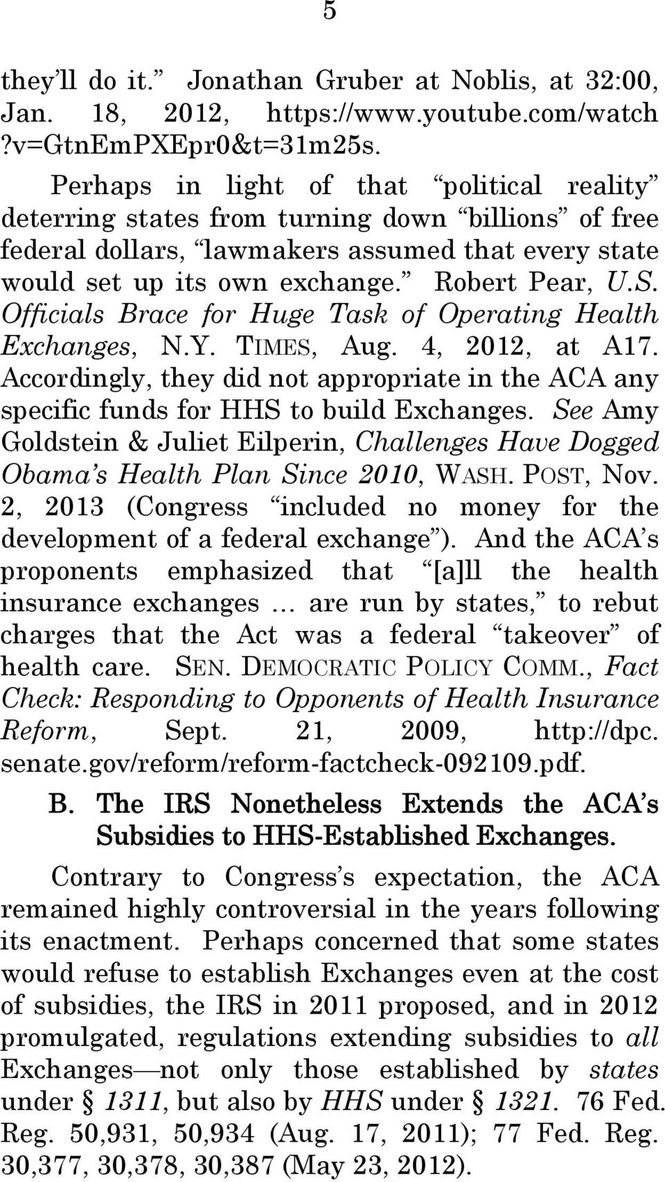 Officials Brace for Huge Task of Operating Health Exchanges, N.Y. TIMES, Aug. 4, 2012, at A17. Accordingly, they did not appropriate in the ACA any specific funds for HHS to build Exchanges.