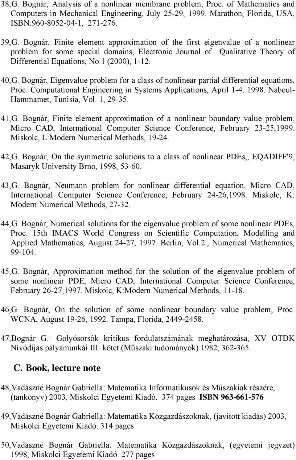 40,G. Bognár, Eigenvalue problem for a class of nonlinear partial differential equations, Proc. Computational Engineering in Systems Applications, April 1-4. 1998. Nabeul- Hammamet, Tunisia, Vol.