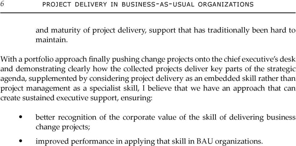 strategic agenda, supplemented by considering project delivery as an embedded skill rather than project management as a specialist skill, I believe that we have an approach