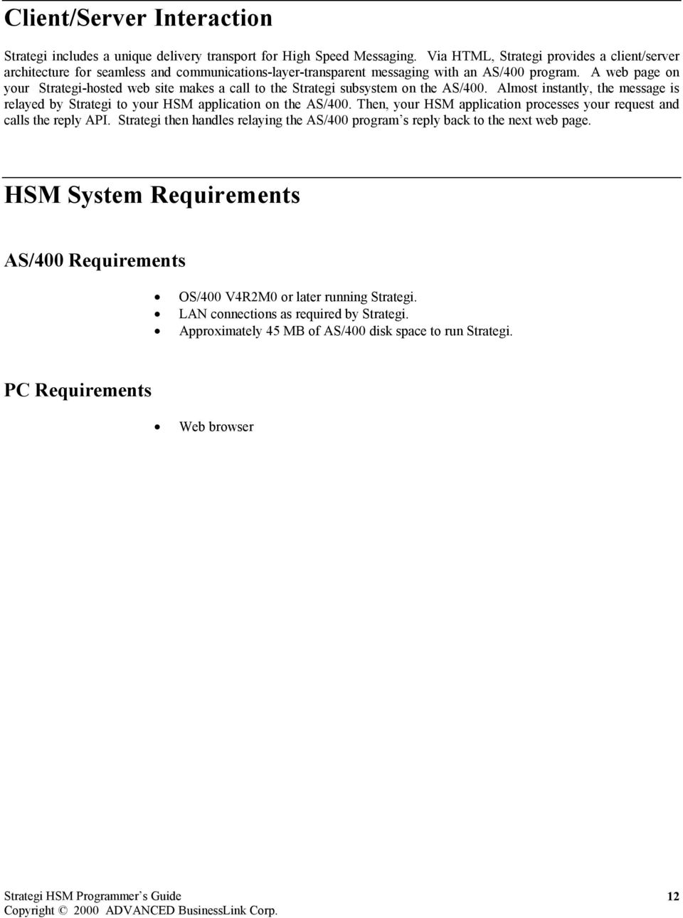 A web page on your Strategi-hosted web site makes a call to the Strategi subsystem on the AS/400. Almost instantly, the message is relayed by Strategi to your HSM application on the AS/400.