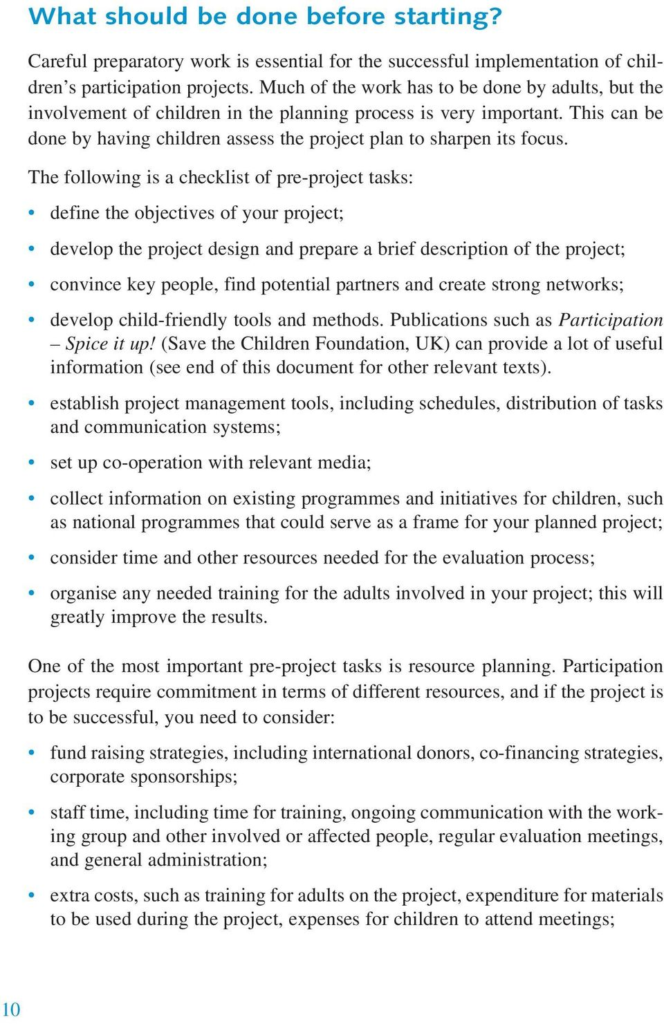 The following is a checklist of pre-project tasks: define the objectives of your project; develop the project design and prepare a brief description of the project; convince key people, find