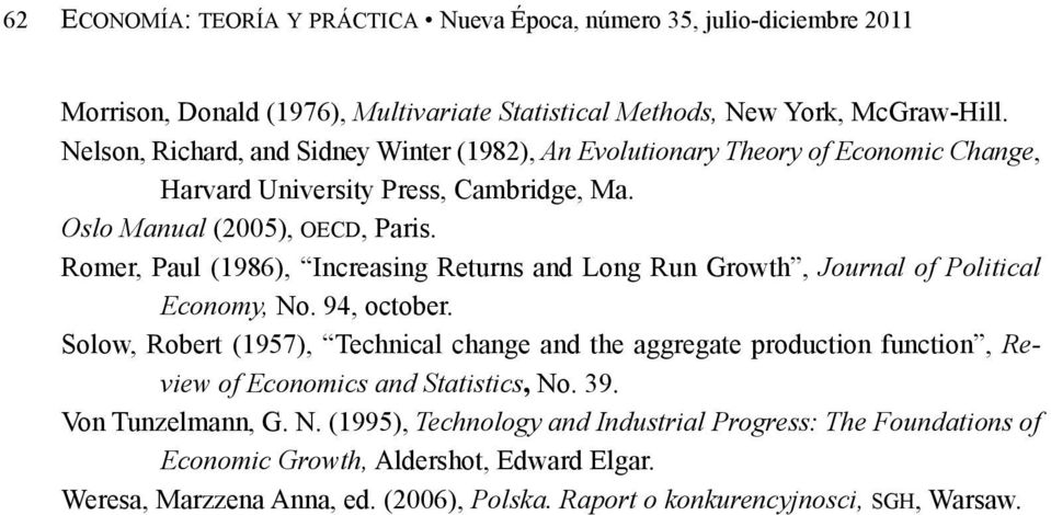 Romer, Paul (1986), Increasing Returns and Long Run Growth, Journal of Political Economy, No. 94, october.