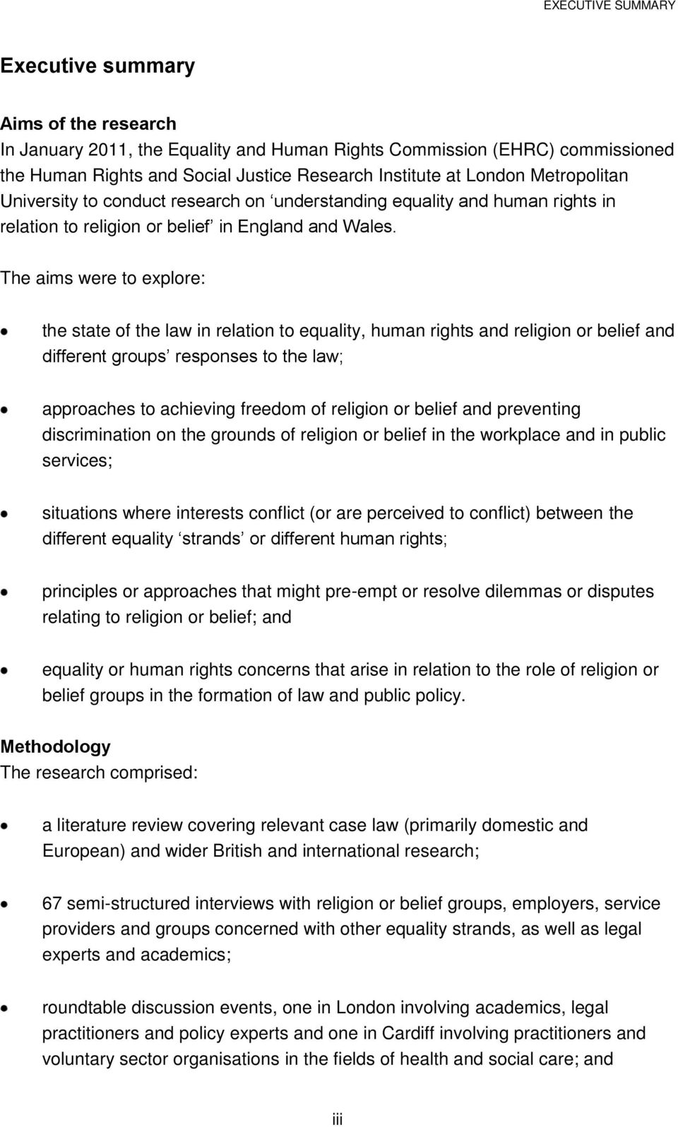 The aims were to explore: the state of the law in relation to equality, human rights and religion or belief and different groups responses to the law; approaches to achieving freedom of religion or