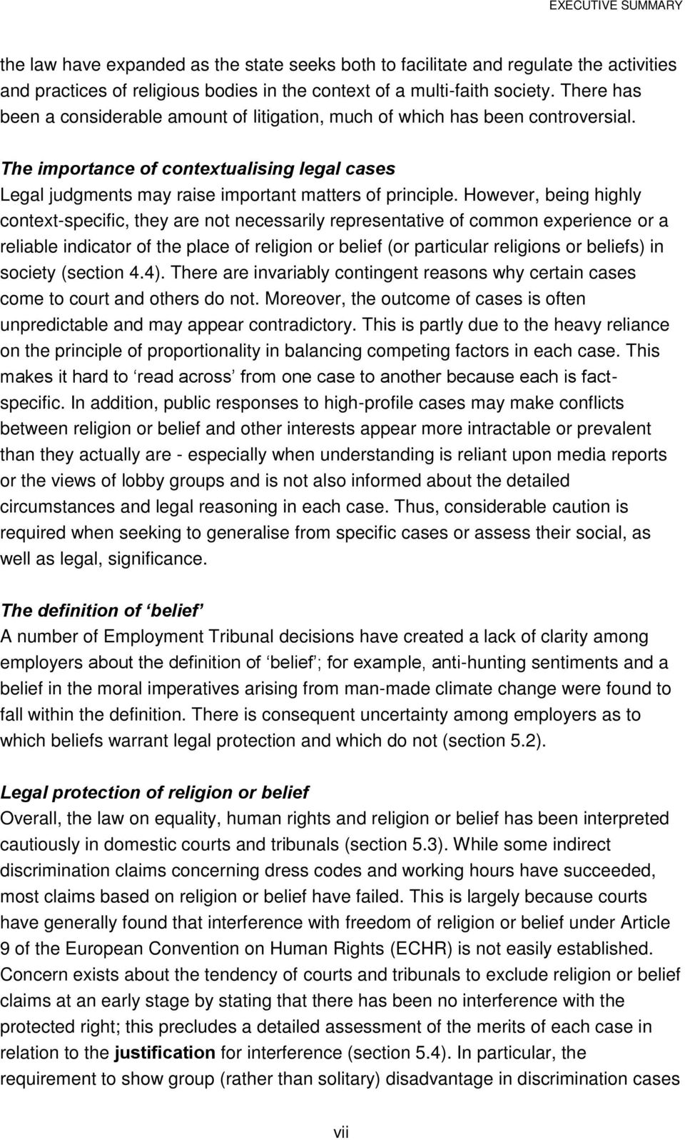 However, being highly context-specific, they are not necessarily representative of common experience or a reliable indicator of the place of religion or belief (or particular religions or beliefs) in