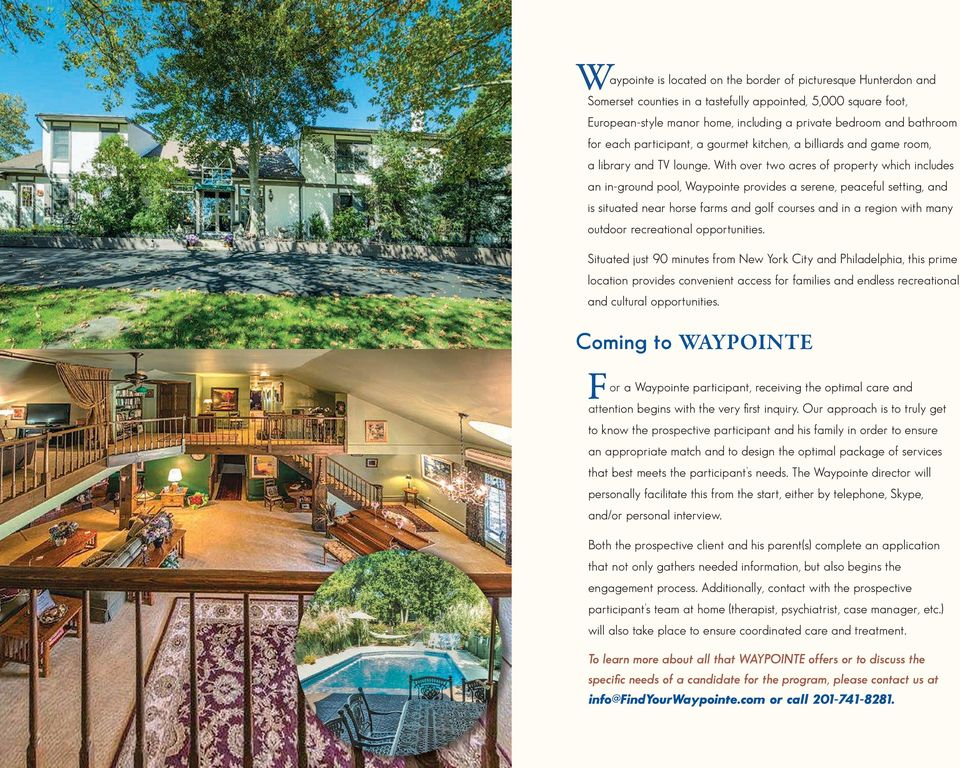 With over two acres of property which includes an in-ground pool, Waypointe provides a serene, peaceful setting, and is situated near horse farms and golf courses and in a region with many outdoor