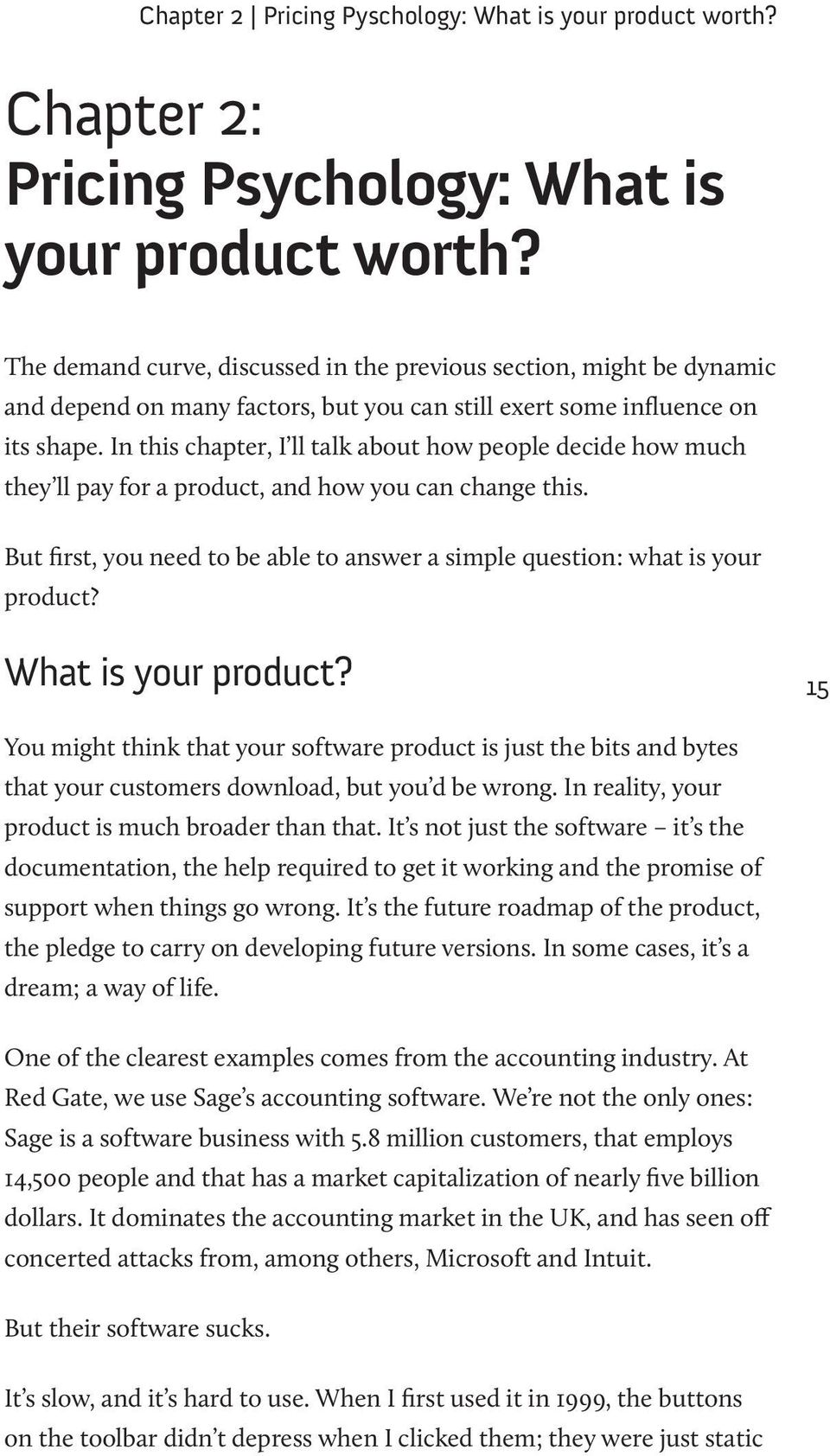 In this chapter, I ll talk about how people decide how much they ll pay for a product, and how you can change this. But first, you need to be able to answer a simple question: what is your product?