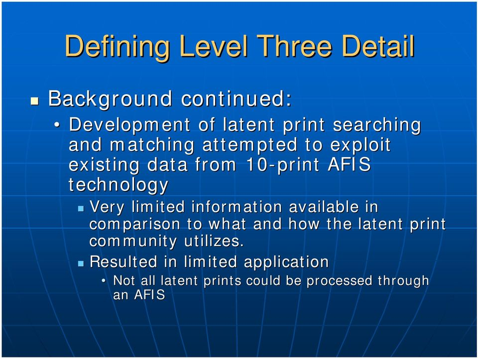 limited information available in comparison to what and how the latent print community