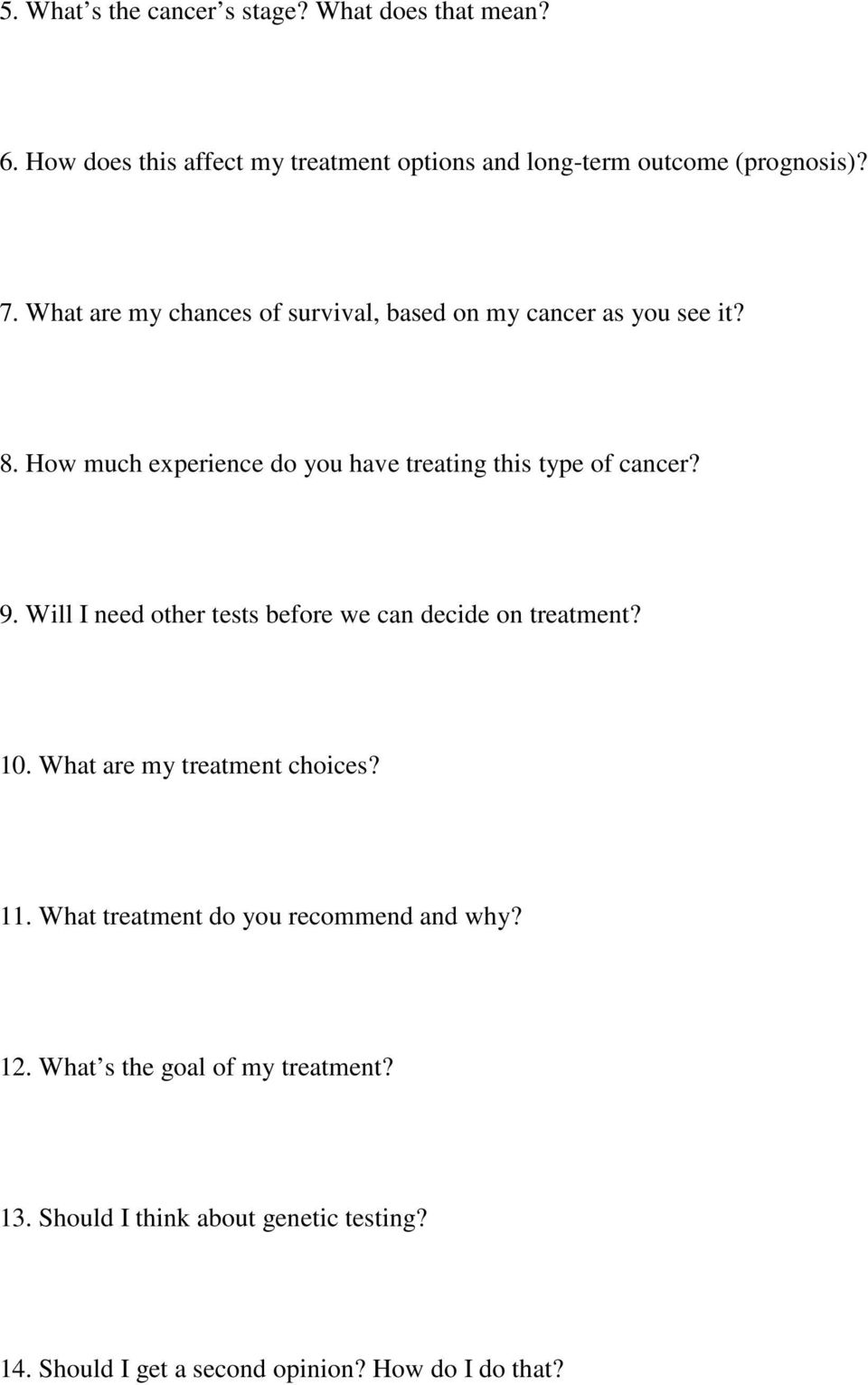 Will I need other tests before we can decide on treatment? 10. What are my treatment choices? 11.